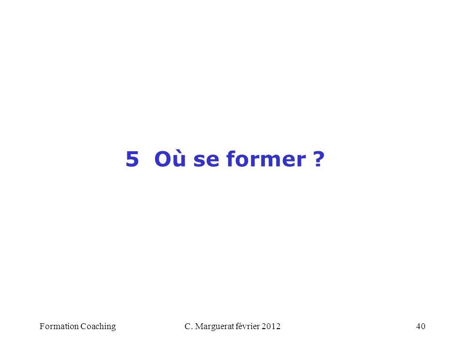5 Où se former Formation Coaching C. Marguerat février 2012