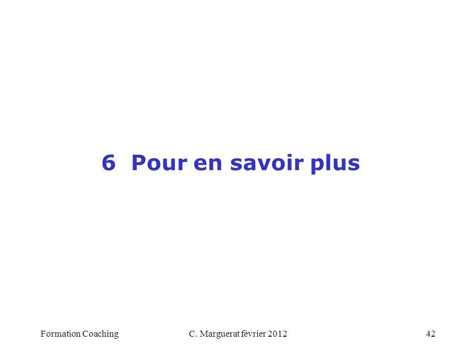 6 Pour en savoir plus Formation Coaching C. Marguerat février 2012