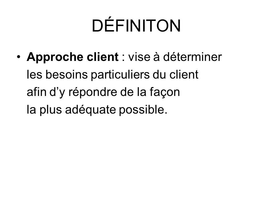 DÉFINITON Approche client : vise à déterminer