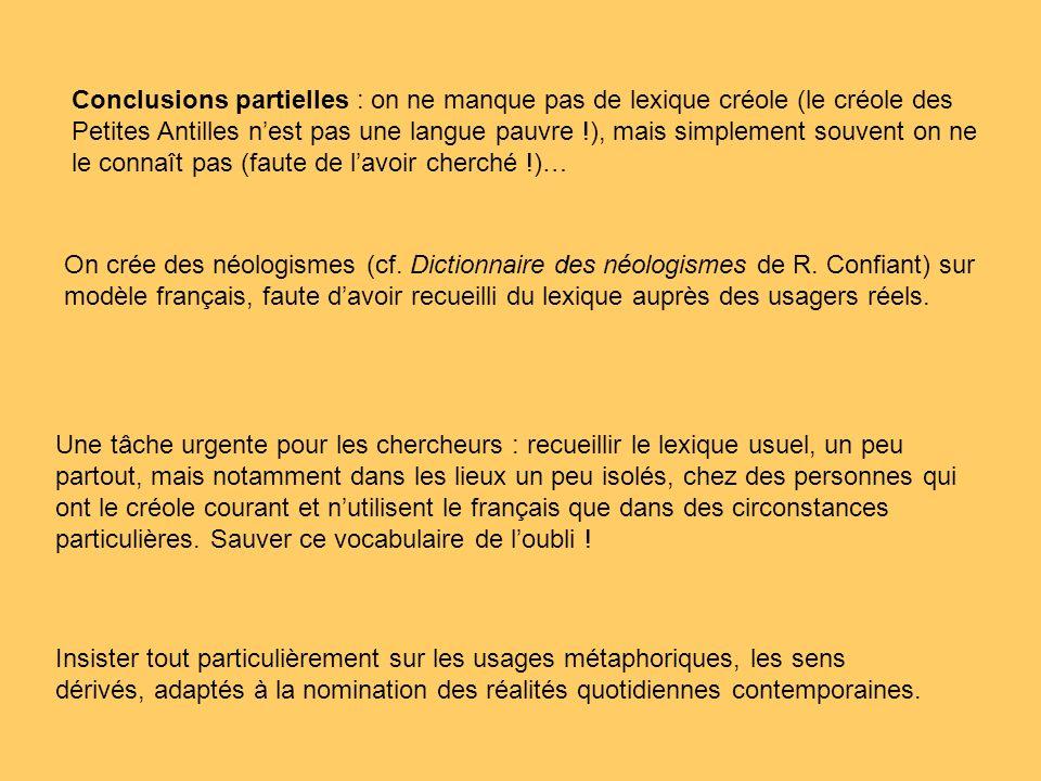 Conclusions partielles : on ne manque pas de lexique créole (le créole des Petites Antilles n'est pas une langue pauvre !), mais simplement souvent on ne le connaît pas (faute de l'avoir cherché !)…