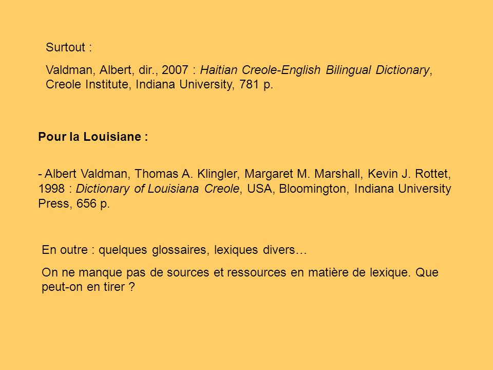Surtout : Valdman, Albert, dir., 2007 : Haitian Creole-English Bilingual Dictionary, Creole Institute, Indiana University, 781 p.