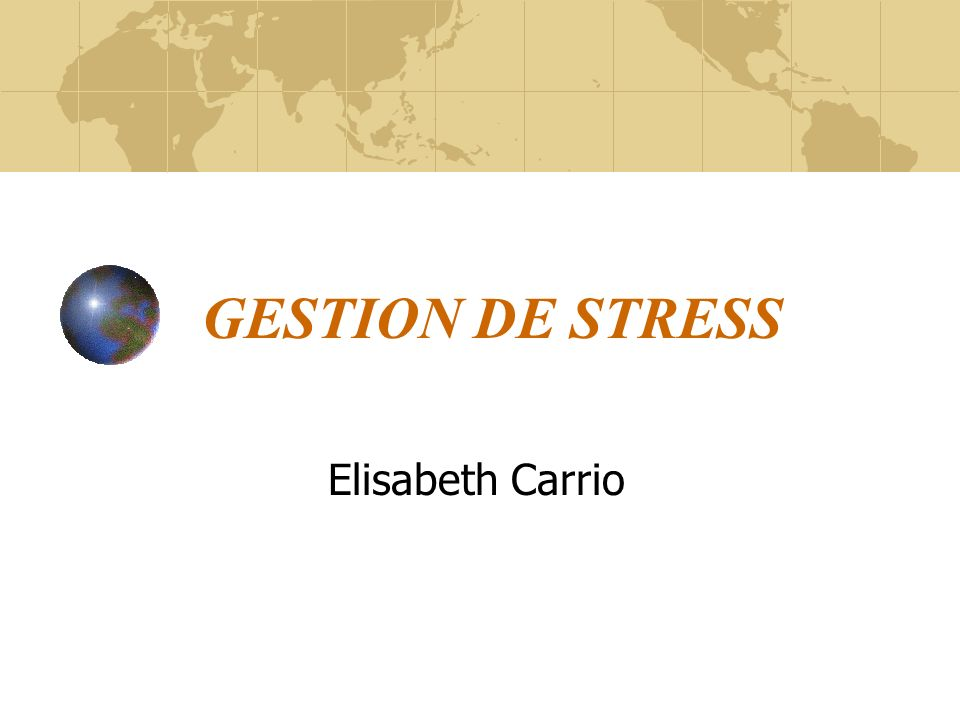 GESTION DE STRESS Elisabeth Carrio