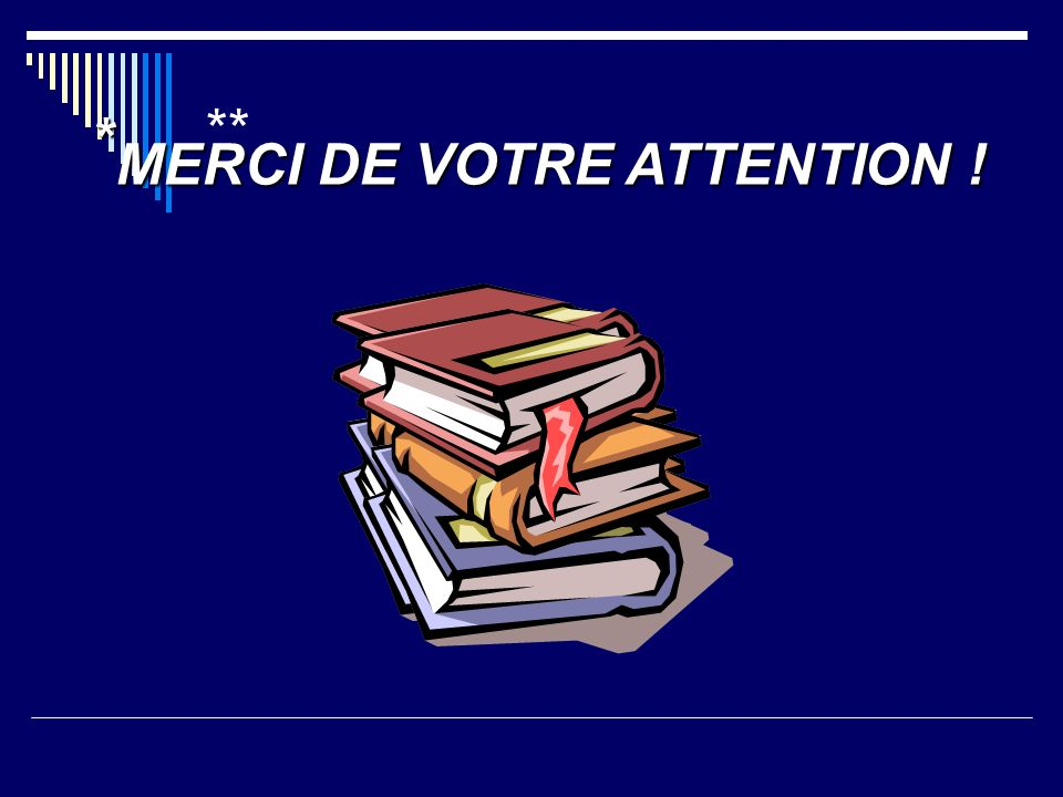 ** MERCI DE VOTRE ATTENTION ! *