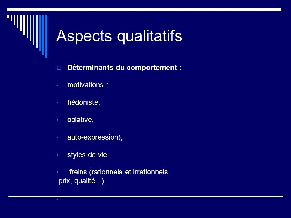 Aspects qualitatifs Déterminants du comportement : motivations :
