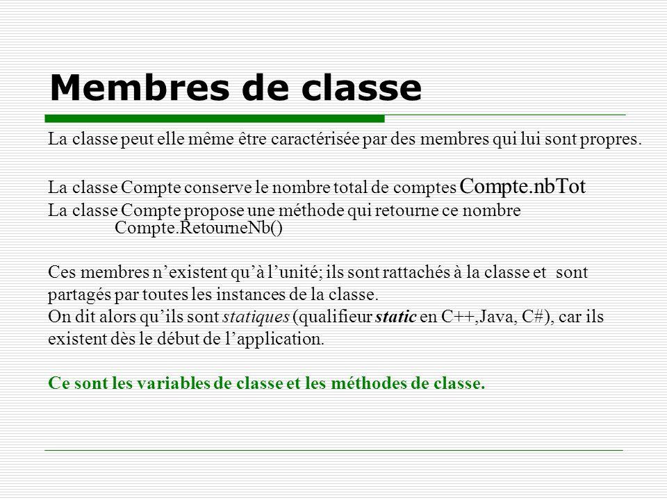 Membres de classe La classe peut elle même être caractérisée par des membres qui lui sont propres.