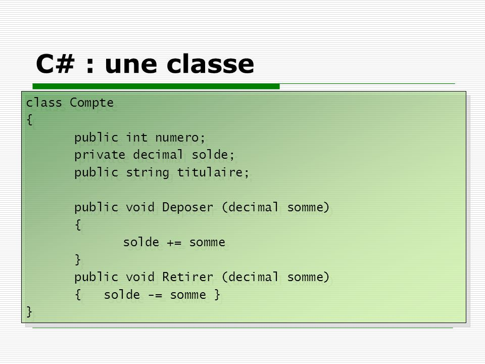 C# : une classe class Compte { public int numero;