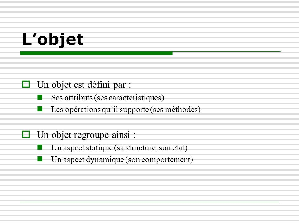 L'objet Un objet est défini par : Un objet regroupe ainsi :