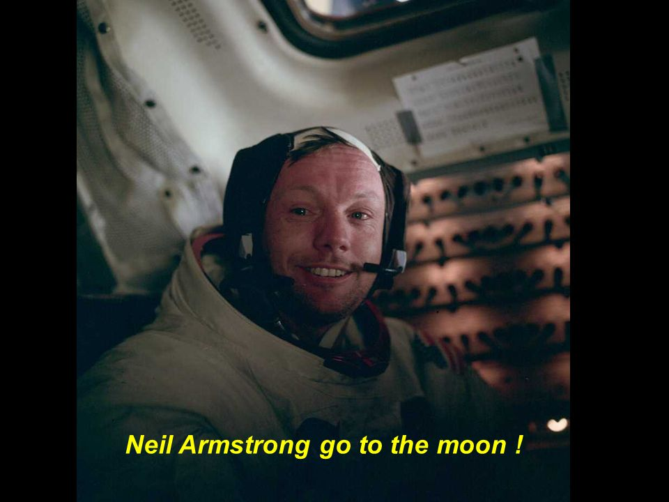 Neil Armstrong go to the moon !