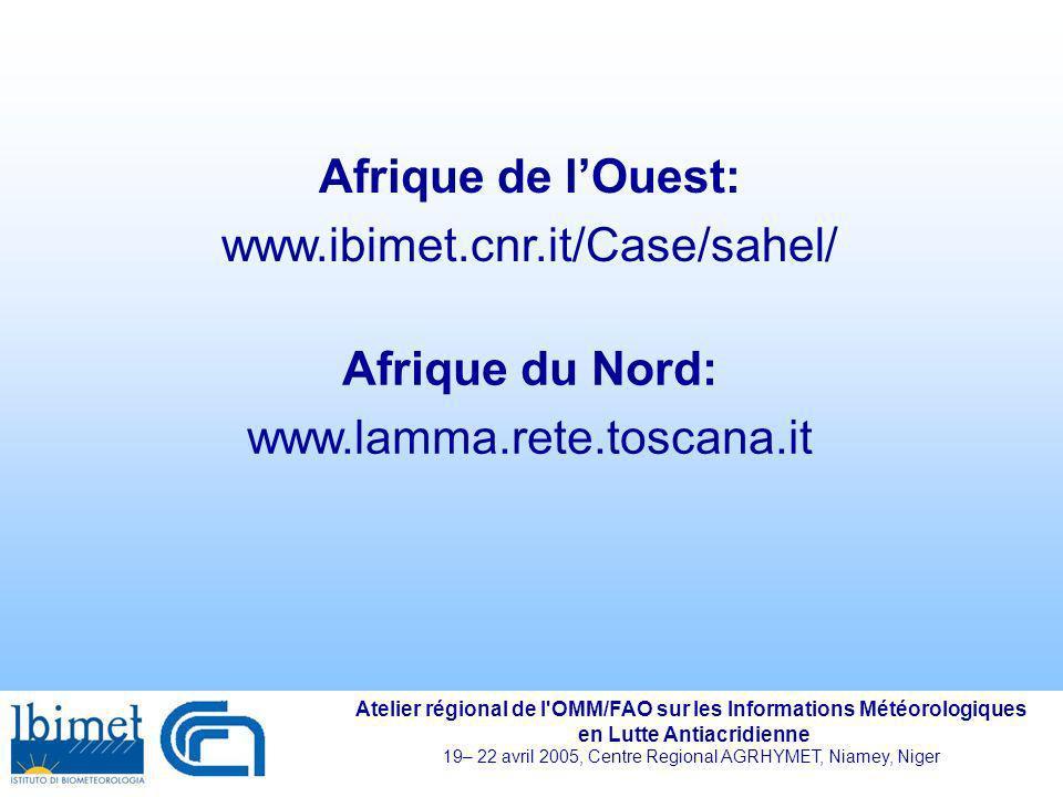 Afrique de l'Ouest: www.ibimet.cnr.it/Case/sahel/ Afrique du Nord: www.lamma.rete.toscana.it