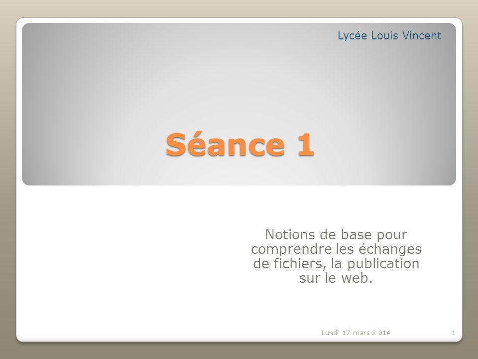 Lycée Louis Vincent Séance 1. Notions de base pour comprendre les échanges de fichiers, la publication sur le web.