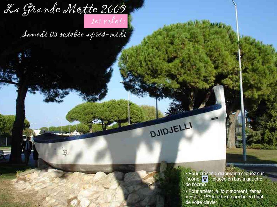 La Grande Motte 2009 3ème volet : Samedi 03 octobre après-midi