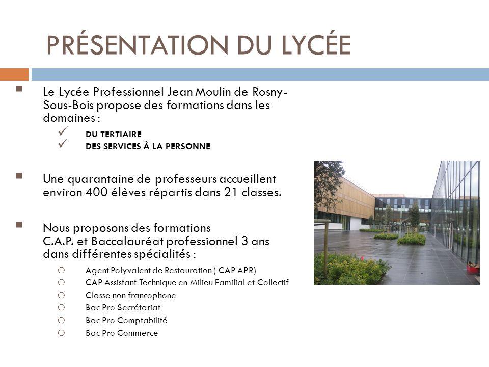 PRÉSENTATION DU LYCÉE Le Lycée Professionnel Jean Moulin de Rosny-Sous-Bois propose des formations dans les domaines :
