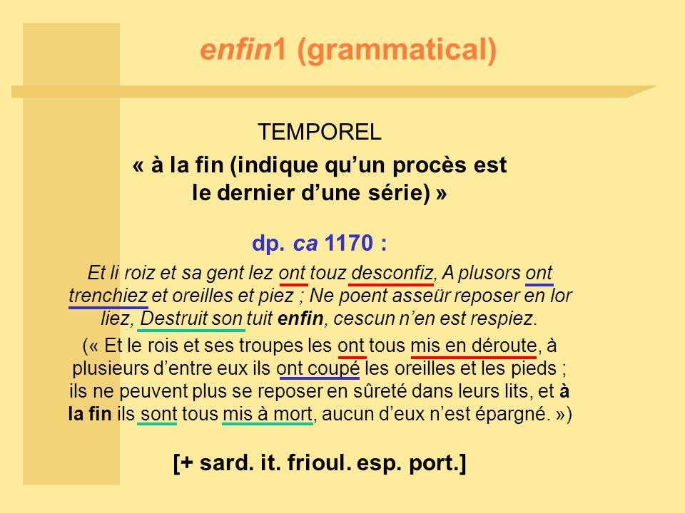 enfin1 (grammatical) TEMPOREL « à la fin (indique qu'un procès est