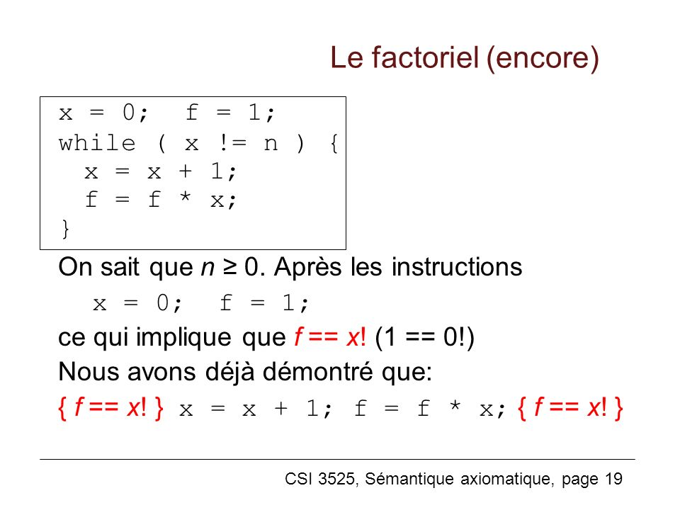 Le factoriel (encore) x = 0; f = 1; while ( x != n ) { x = x + 1;