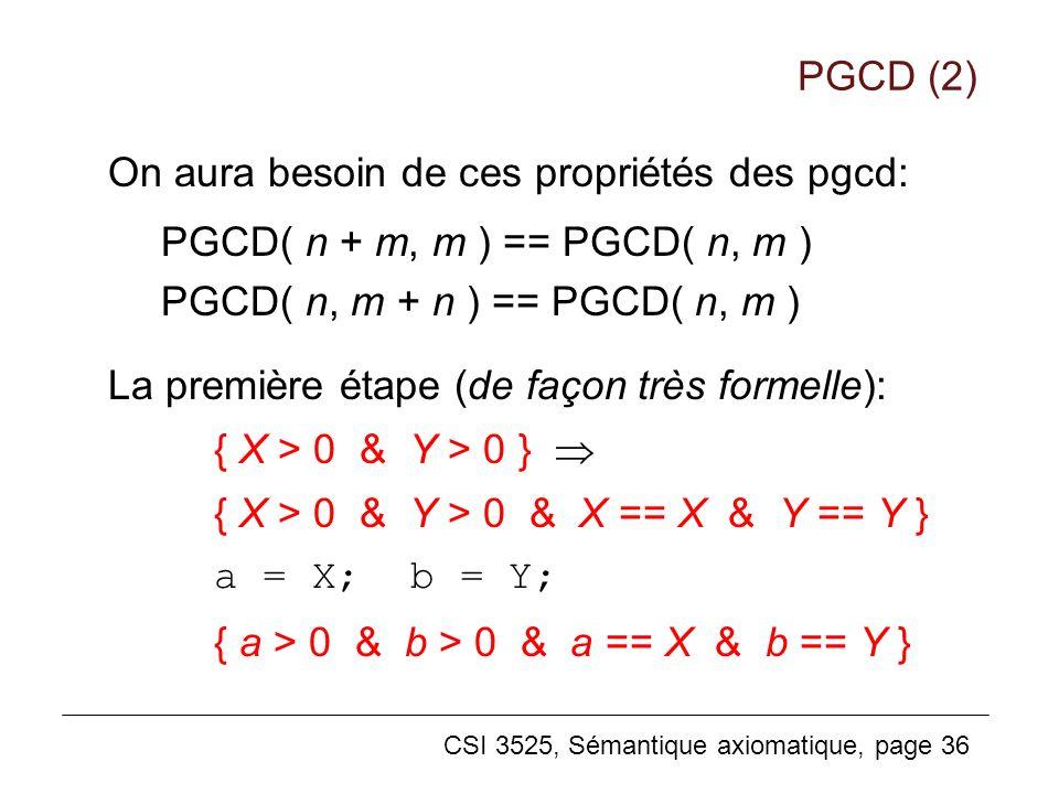 PGCD (2) On aura besoin de ces propriétés des pgcd: PGCD( n + m, m ) == PGCD( n, m ) PGCD( n, m + n ) == PGCD( n, m )