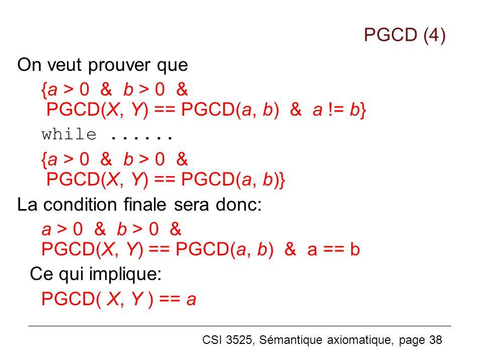 PGCD (4) On veut prouver que. {a > 0 & b > 0 & PGCD(X, Y) == PGCD(a, b) & a != b} while ......