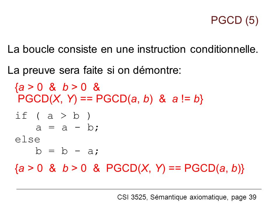 PGCD (5) La boucle consiste en une instruction conditionnelle. La preuve sera faite si on démontre: