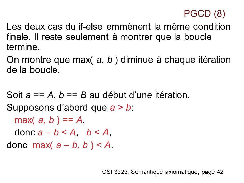 PGCD (8) Les deux cas du if-else emmènent la même condition finale. Il reste seulement à montrer que la boucle termine.