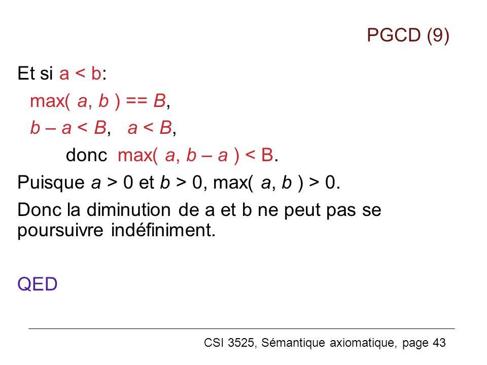 PGCD (9) Et si a < b: max( a, b ) == B, b – a < B, a < B, donc max( a, b – a ) < B. Puisque a > 0 et b > 0, max( a, b ) > 0.