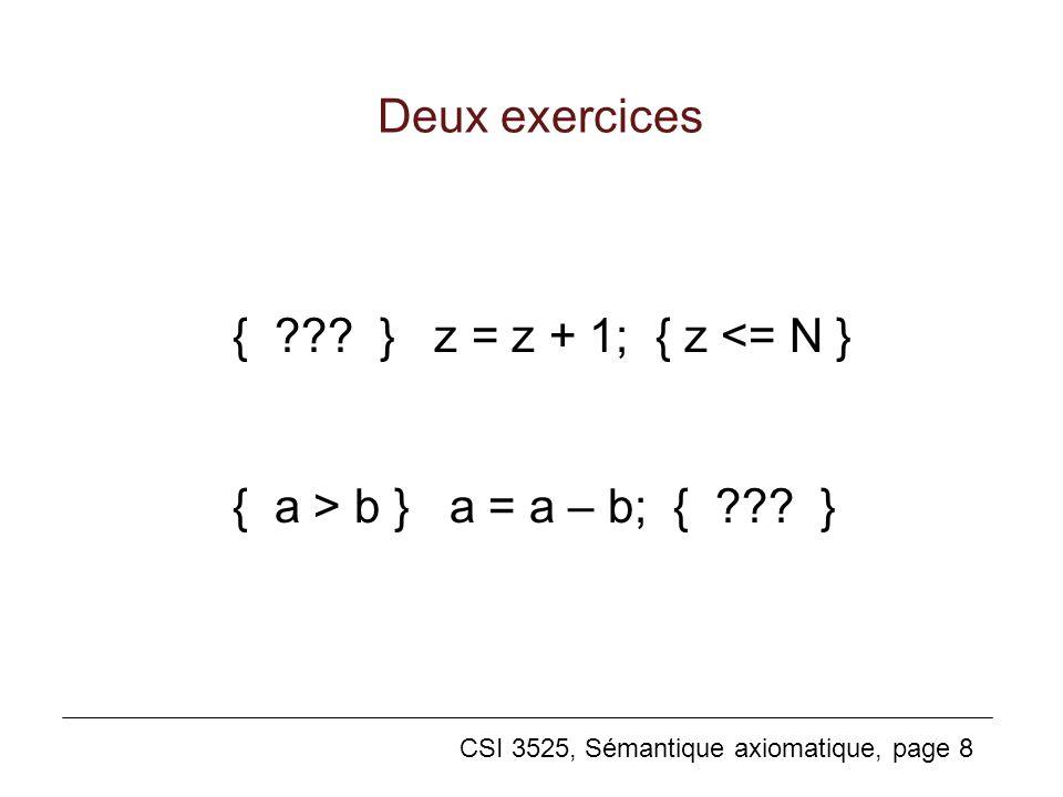 Deux exercices { } z = z + 1; { z <= N } { a > b } a = a – b; { }