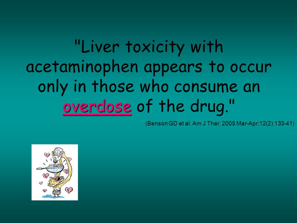 Liver toxicity with acetaminophen appears to occur only in those who consume an overdose of the drug.