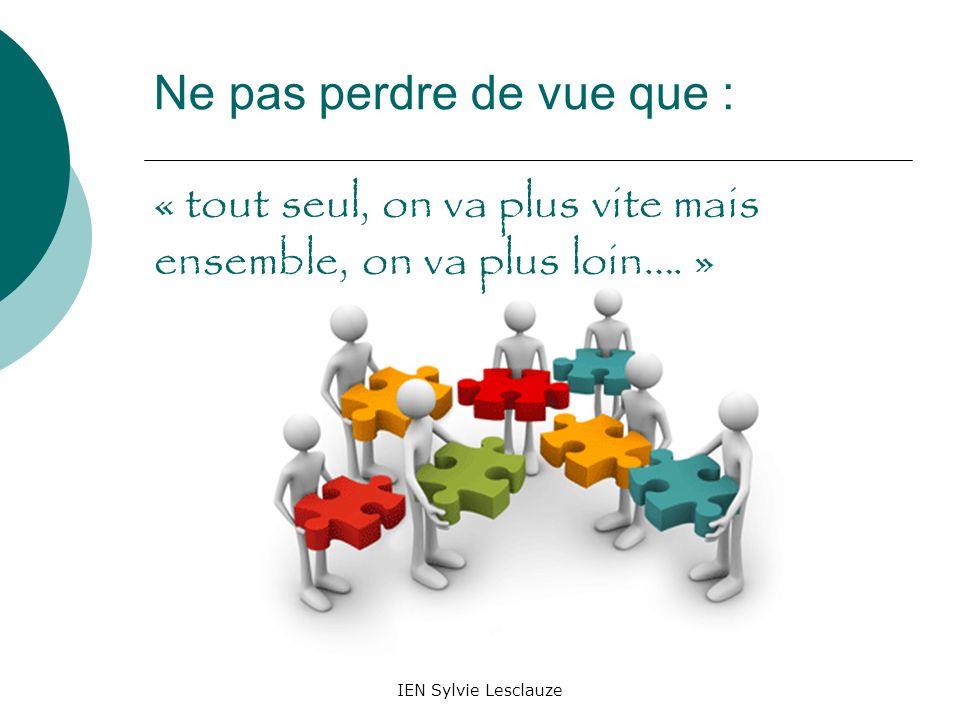 Ne pas perdre de vue que : « tout seul, on va plus vite mais ensemble, on va plus loin…. »