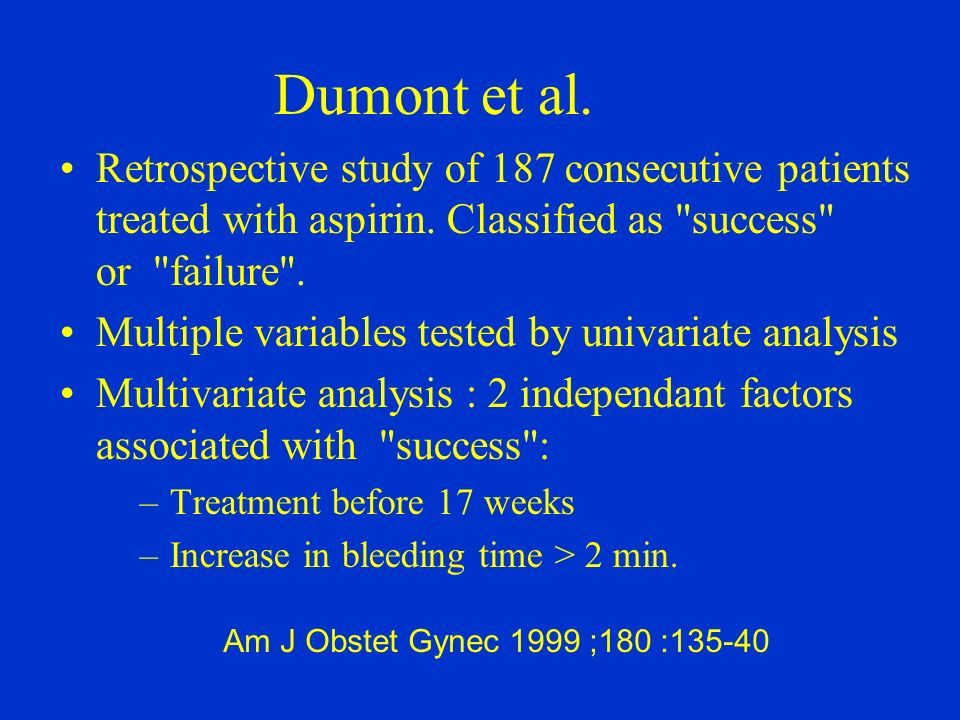 Dumont et al. Retrospective study of 187 consecutive patients treated with aspirin. Classified as success or failure .