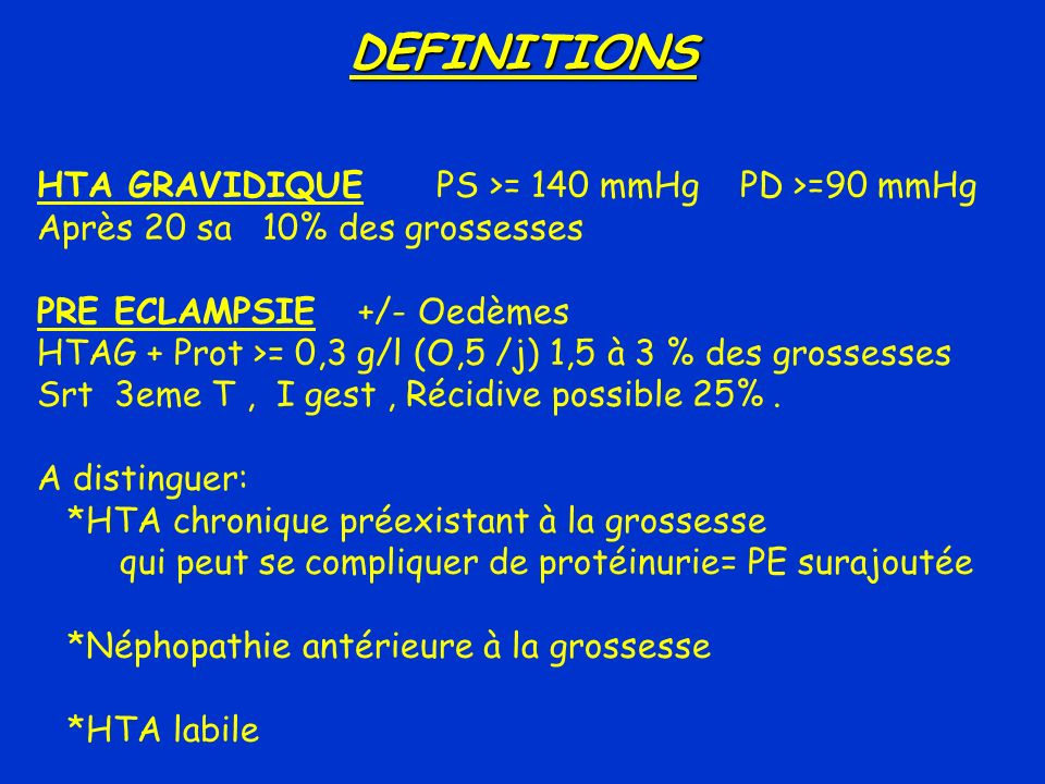 DEFINITIONS HTA GRAVIDIQUE PS >= 140 mmHg PD >=90 mmHg