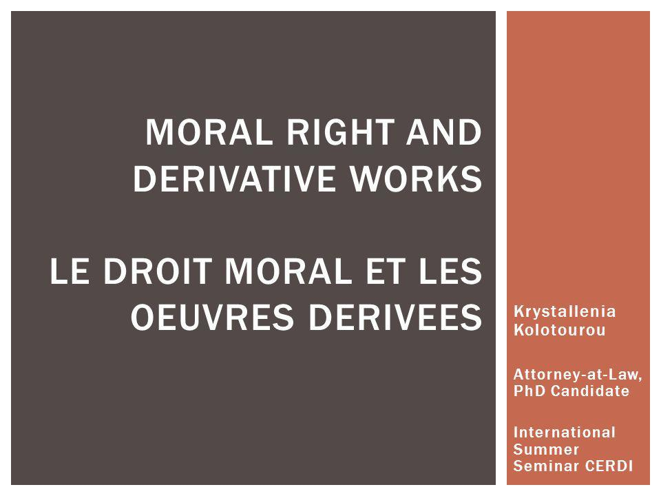 MORAL RIGHT AND DERIVATIVE WORKS LE DROIT MORAL ET LES OEUVRES DERIVEES