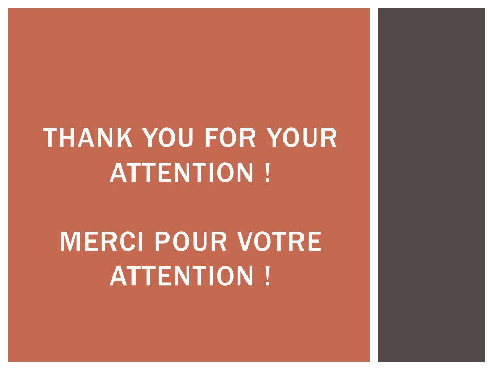 THANK YOU FOR YOUR ATTENTION ! Merci pour votre attention !
