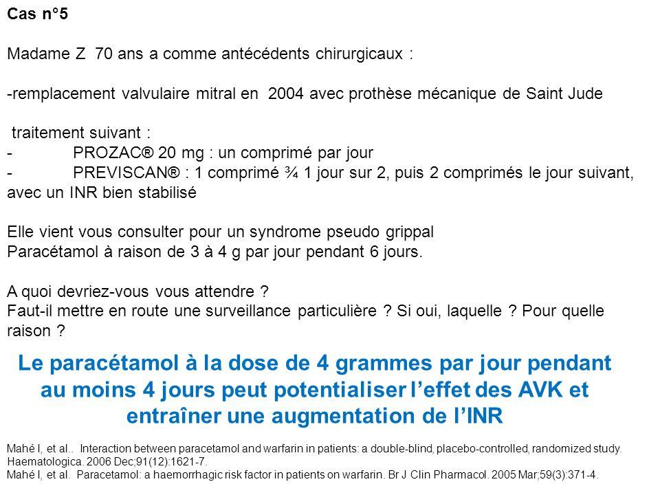 Cas n°5 Madame Z 70 ans a comme antécédents chirurgicaux : -remplacement valvulaire mitral en 2004 avec prothèse mécanique de Saint Jude.