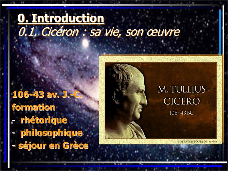 0. Introduction 0.1. Cicéron : sa vie, son œuvre