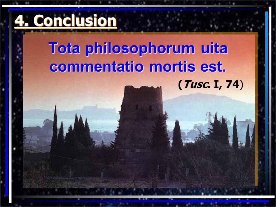 Tota philosophorum uita commentatio mortis est.
