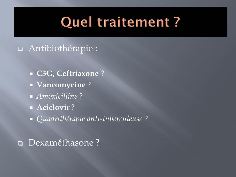 Antibiothérapie : Dexaméthasone C3G, Ceftriaxone Vancomycine
