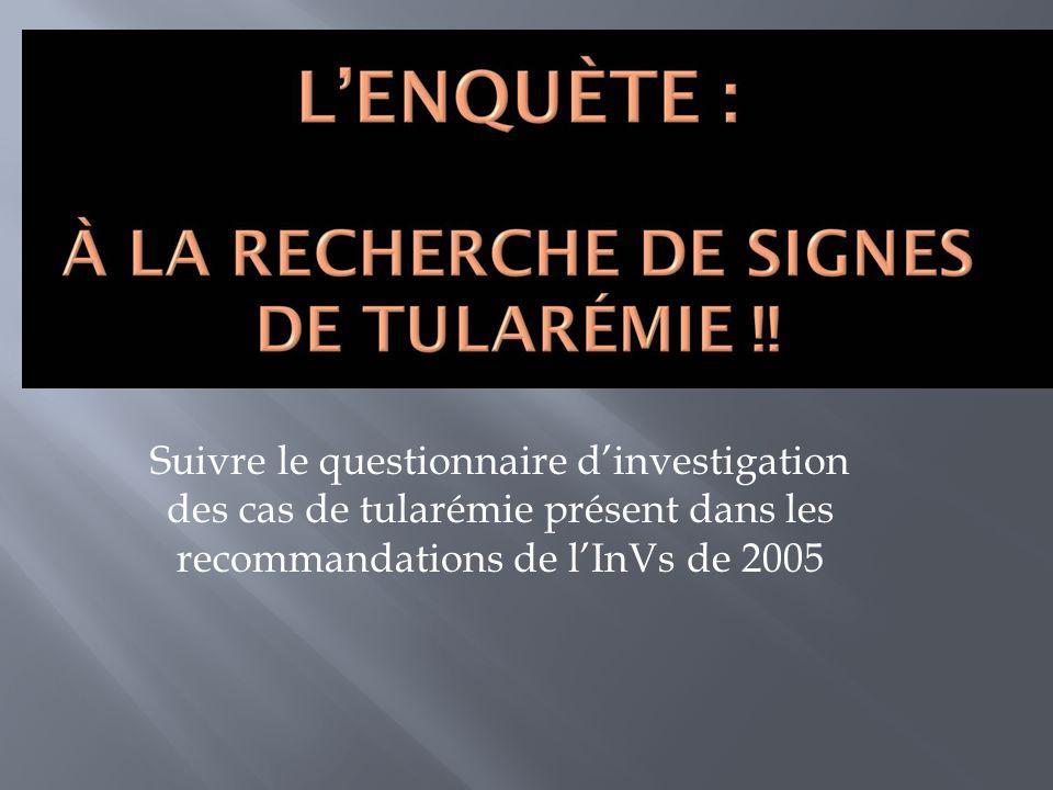 Suivre le questionnaire d'investigation des cas de tularémie présent dans les recommandations de l'InVs de 2005