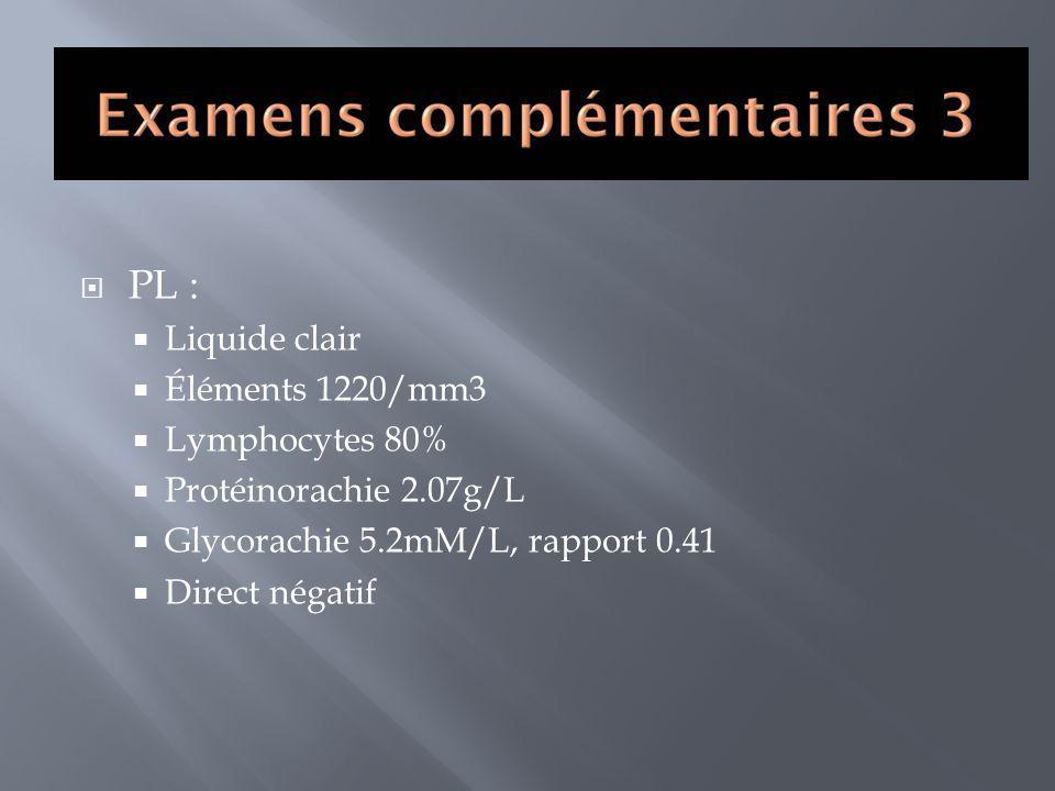 PL : Liquide clair Éléments 1220/mm3 Lymphocytes 80%