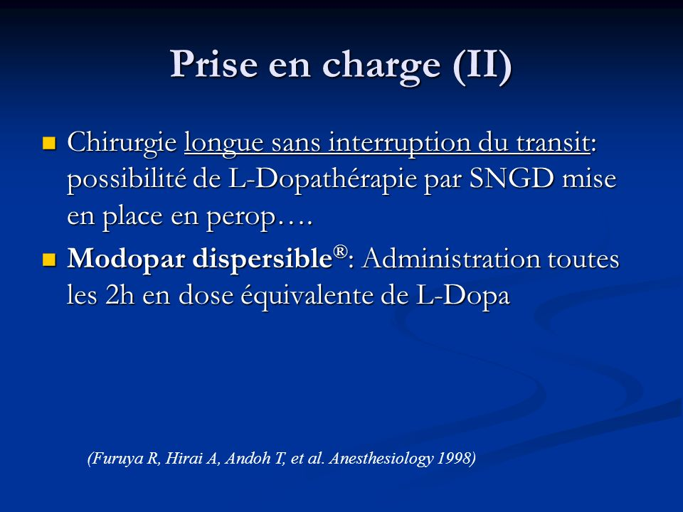 Prise en charge (II) Chirurgie longue sans interruption du transit: possibilité de L-Dopathérapie par SNGD mise en place en perop….