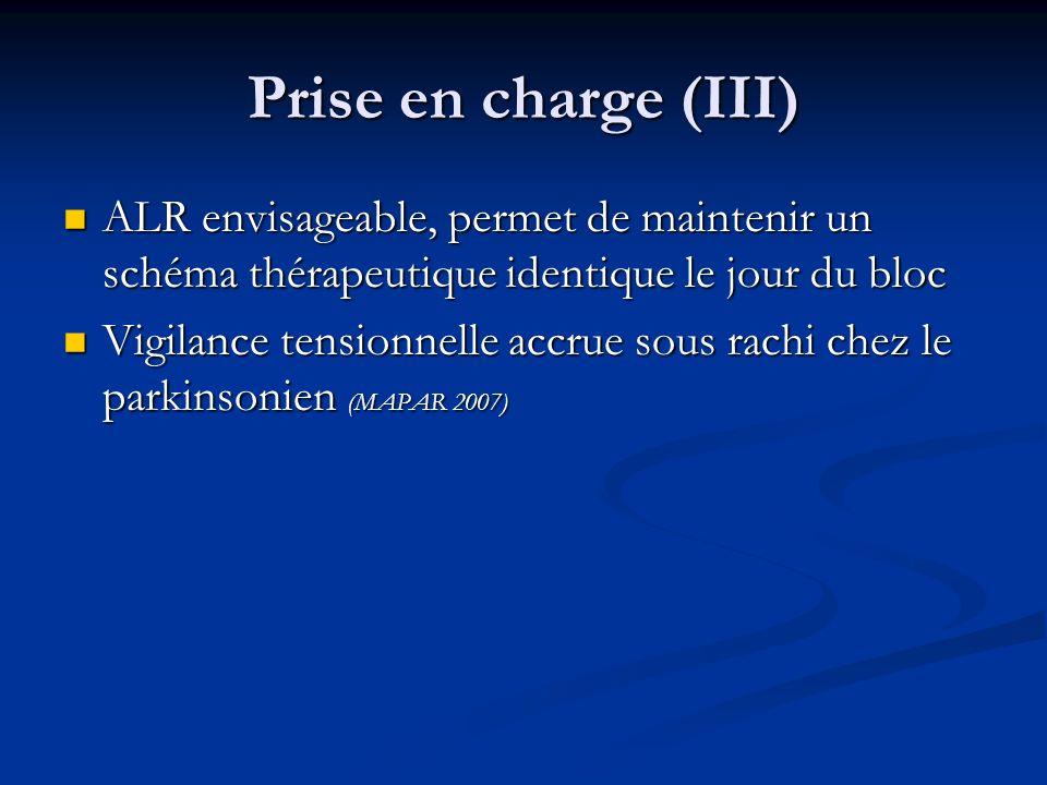Prise en charge (III) ALR envisageable, permet de maintenir un schéma thérapeutique identique le jour du bloc.