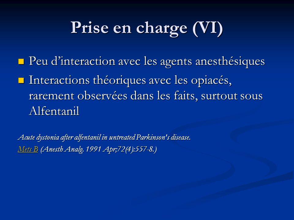 Prise en charge (VI) Peu d'interaction avec les agents anesthésiques