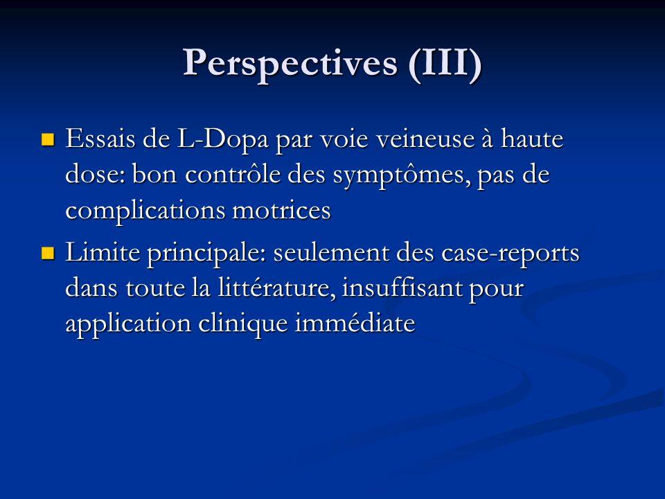 Perspectives (III) Essais de L-Dopa par voie veineuse à haute dose: bon contrôle des symptômes, pas de complications motrices.