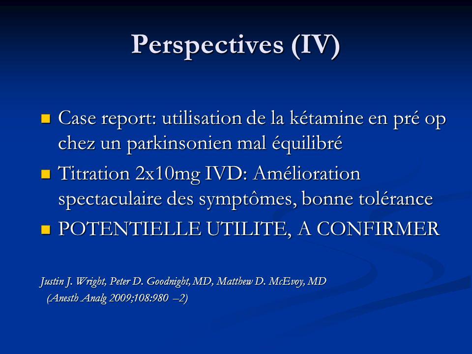 Perspectives (IV) Case report: utilisation de la kétamine en pré op chez un parkinsonien mal équilibré.