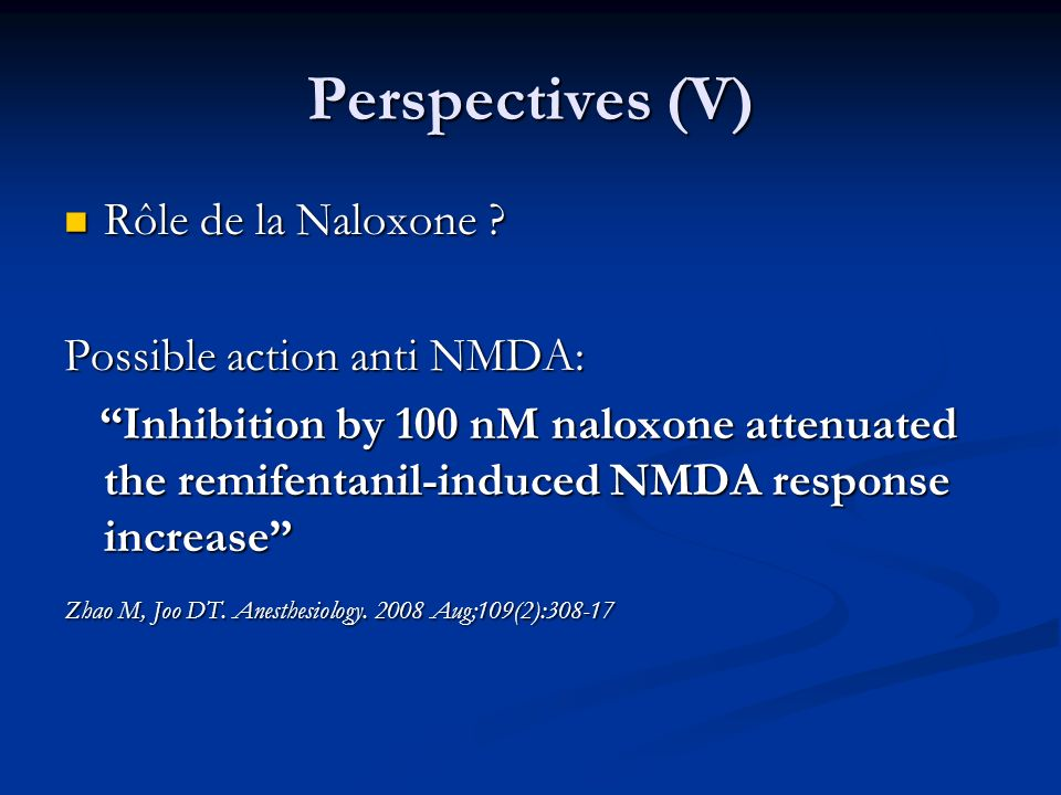 Perspectives (V) Rôle de la Naloxone Possible action anti NMDA: