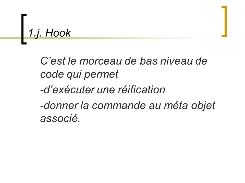 1.j. Hook C'est le morceau de bas niveau de code qui permet.