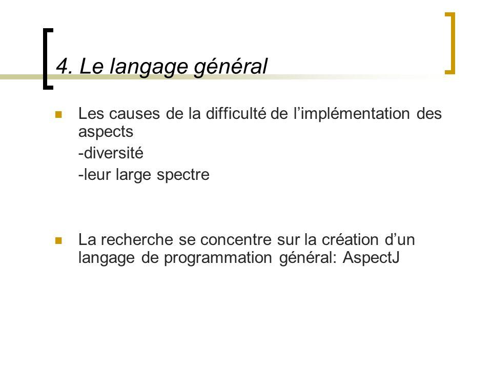 4. Le langage général Les causes de la difficulté de l'implémentation des aspects. -diversité. -leur large spectre.