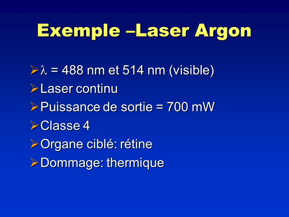 Exemple –Laser Argon  = 488 nm et 514 nm (visible) Laser continu