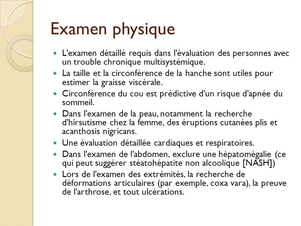 Examen physique L examen détaillé requis dans l évaluation des personnes avec un trouble chronique multisystémique.