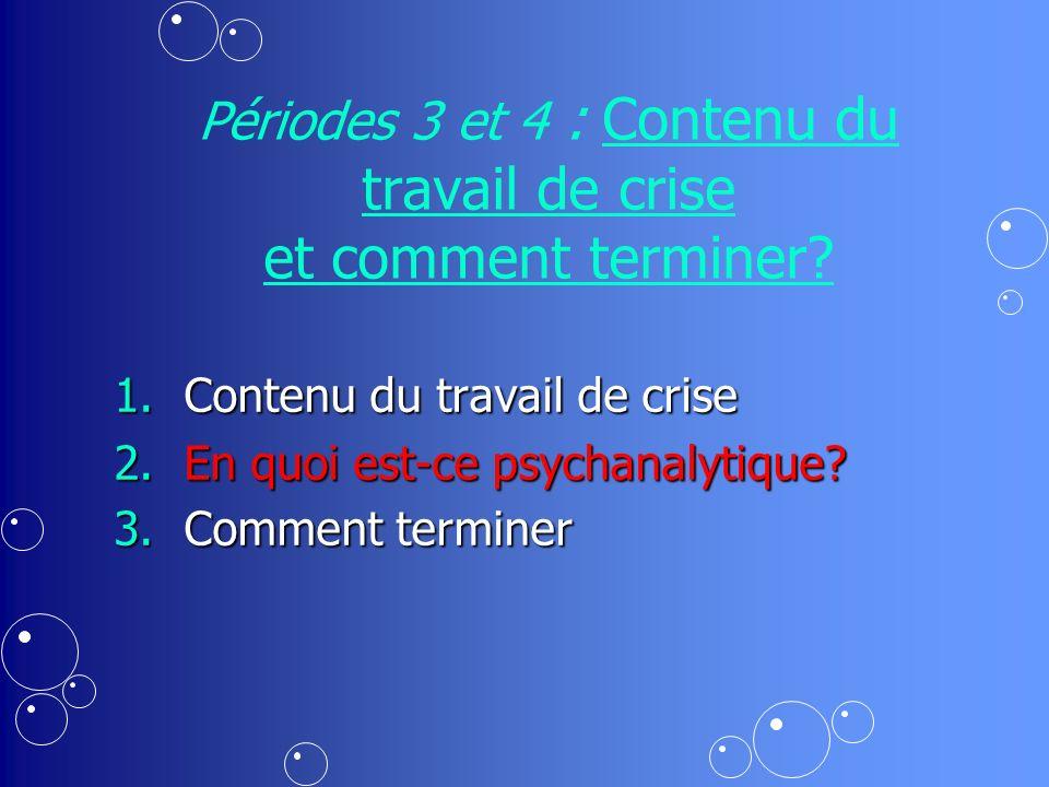 Périodes 3 et 4 : Contenu du travail de crise et comment terminer