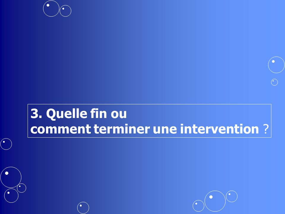 3. Quelle fin ou comment terminer une intervention