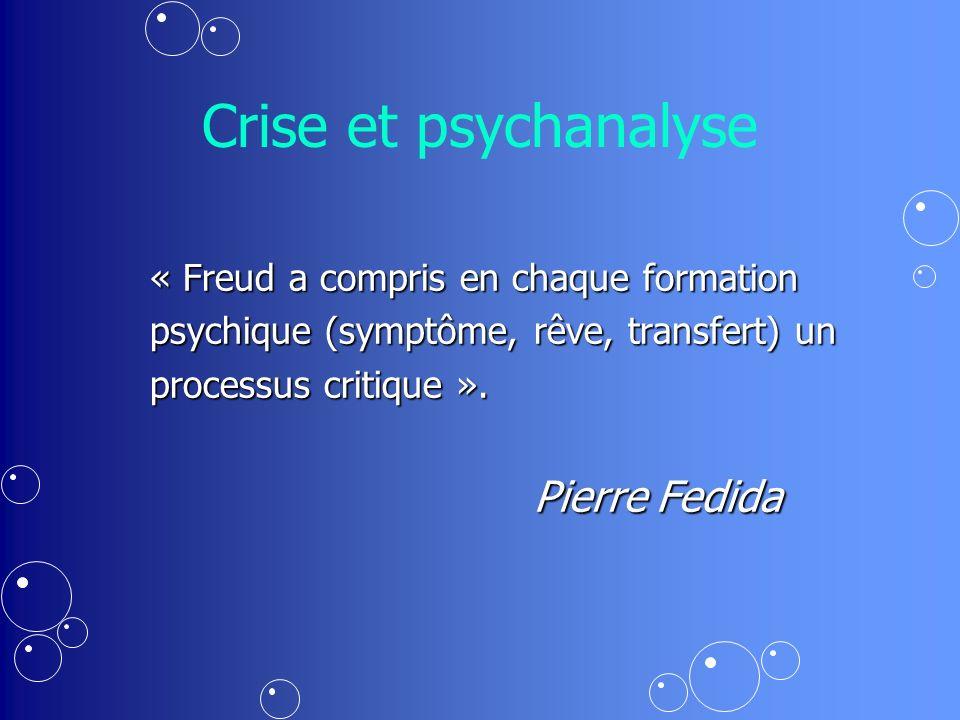 Crise et psychanalyse « Freud a compris en chaque formation