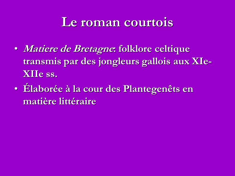 Le roman courtois Matiere de Bretagne: folklore celtique transmis par des jongleurs gallois aux XIe-XIIe ss.